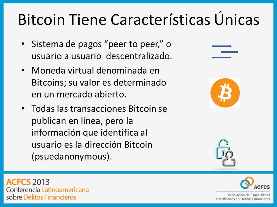 Bitcoin Tiene Características Únicas Sistema de pagos peer to peer, o usuario a usuario descentralizado. Moneda virtual denominada en Bitcoins; su val