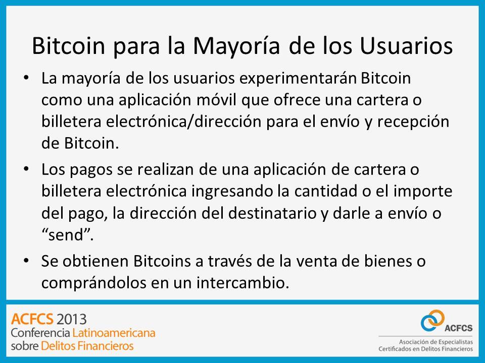 Bitcoin para la Mayoría de los Usuarios La mayoría de los usuarios experimentarán Bitcoin como una aplicación móvil que ofrece una cartera o billetera
