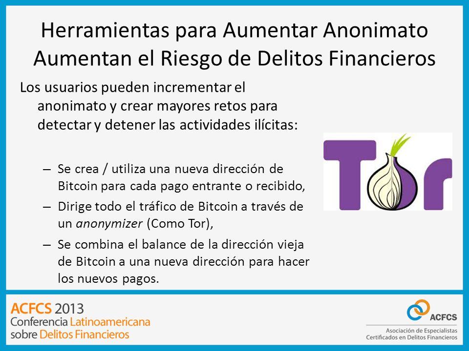 Herramientas para Aumentar Anonimato Aumentan el Riesgo de Delitos Financieros Los usuarios pueden incrementar el anonimato y crear mayores retos para