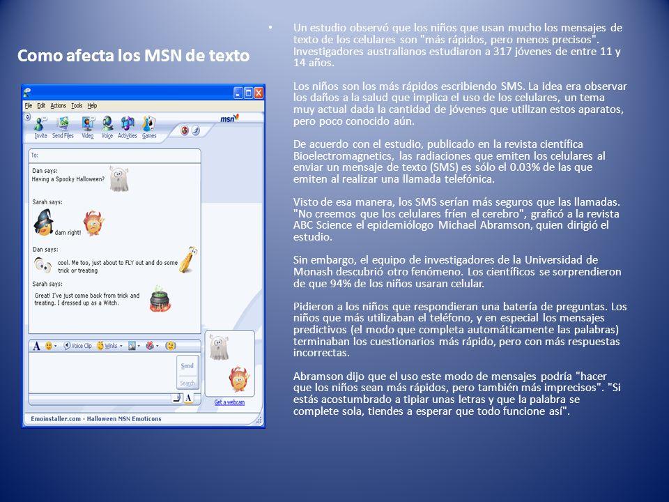 Como afecta los MSN de texto Un estudio observó que los niños que usan mucho los mensajes de texto de los celulares son más rápidos, pero menos precisos .