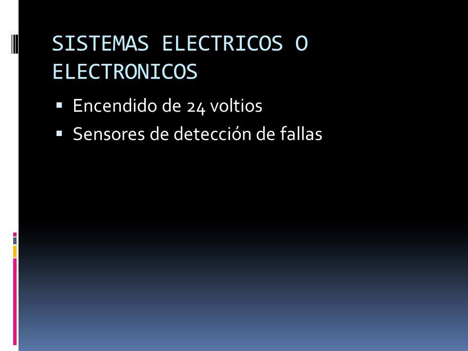 SISTEMAS ELECTRICOS O ELECTRONICOS Encendido de 24 voltios Sensores de detección de fallas