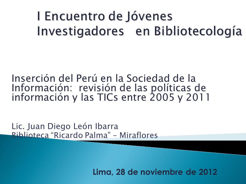 Inserción del Perú en la Sociedad de la Información: revisión de las políticas de información y las TICs entre 2005 y 2011 Lic.