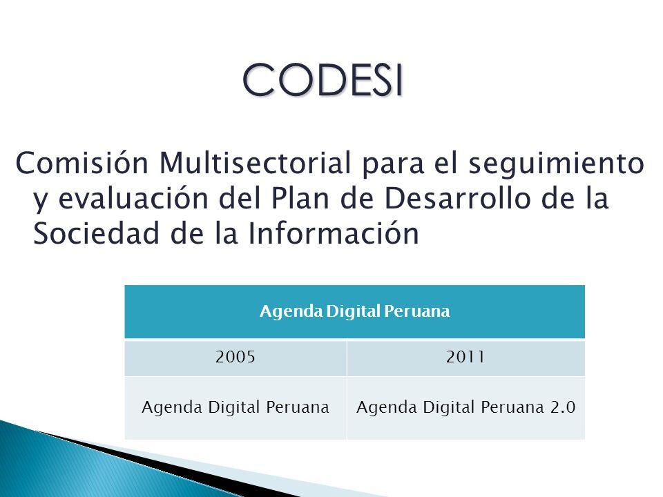 Comisión Multisectorial para el seguimiento y evaluación del Plan de Desarrollo de la Sociedad de la Información CODESI Agenda Digital Peruana 20052011 Agenda Digital PeruanaAgenda Digital Peruana 2.0