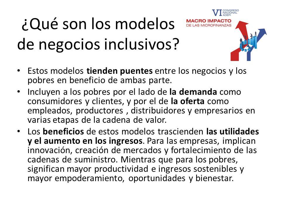 ¿Qué son los modelos de negocios inclusivos? Estos modelos tienden puentes entre los negocios y los pobres en beneficio de ambas parte. Incluyen a los