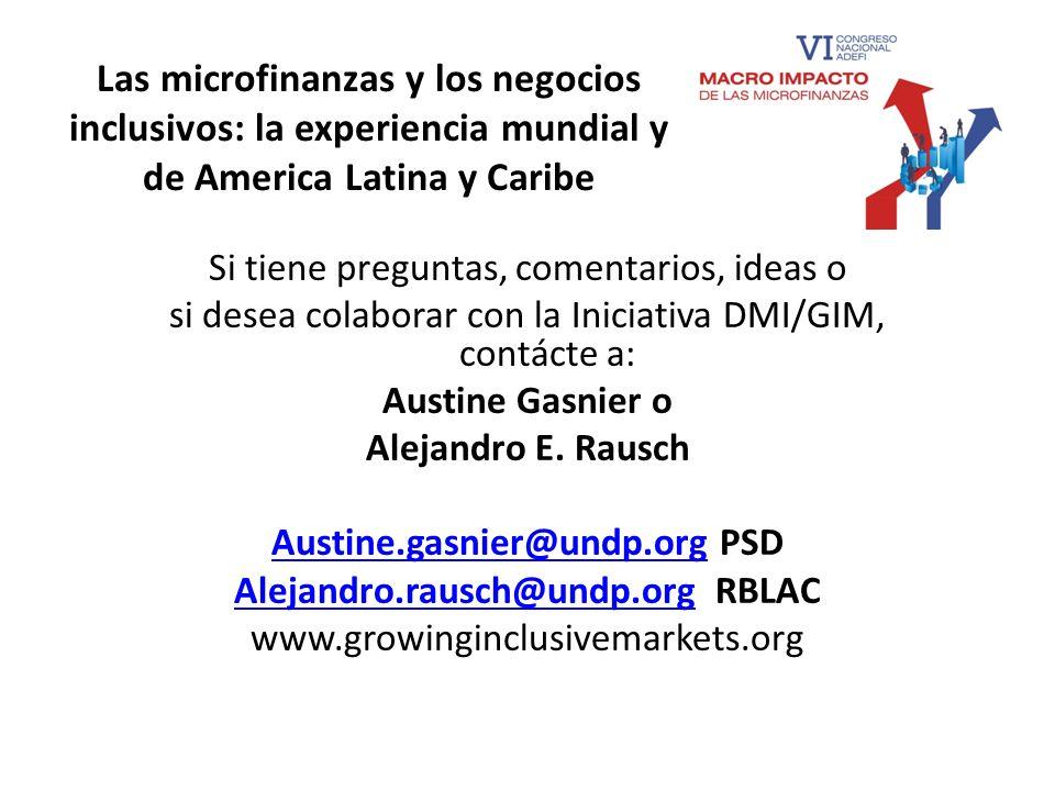 Las microfinanzas y los negocios inclusivos: la experiencia mundial y de America Latina y Caribe Si tiene preguntas, comentarios, ideas o si desea col