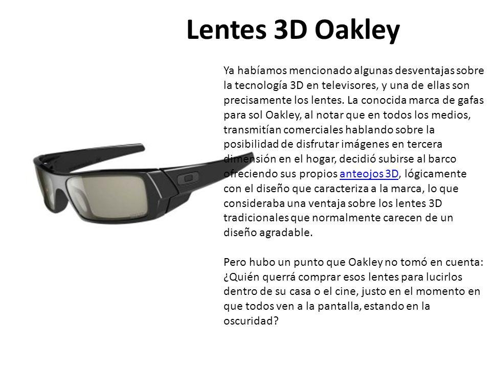 Lentes 3D Oakley Ya habíamos mencionado algunas desventajas sobre la tecnología 3D en televisores, y una de ellas son precisamente los lentes. La cono