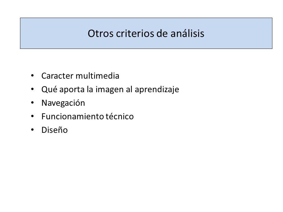 Otros criterios de análisis Caracter multimedia Qué aporta la imagen al aprendizaje Navegación Funcionamiento técnico Diseño