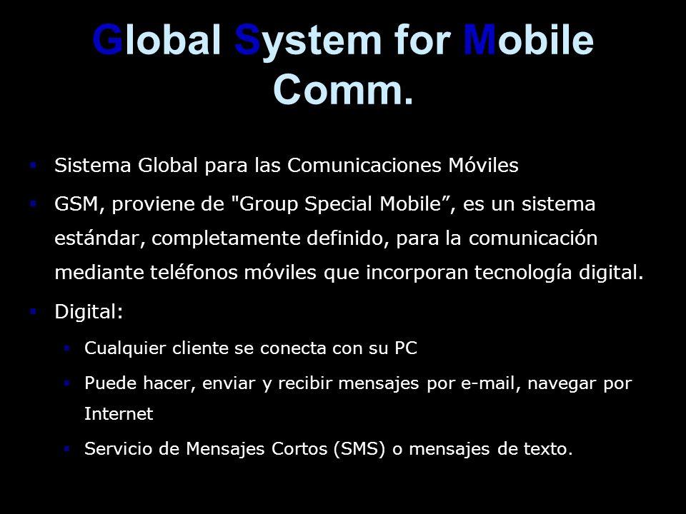 Global System for Mobile Comm. Sistema Global para las Comunicaciones Móviles Sistema Global para las Comunicaciones Móviles GSM, proviene de