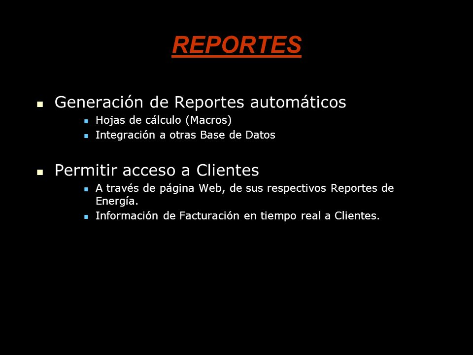 REPORTES Generación de Reportes automáticos Generación de Reportes automáticos Hojas de cálculo (Macros) Hojas de cálculo (Macros) Integración a otras