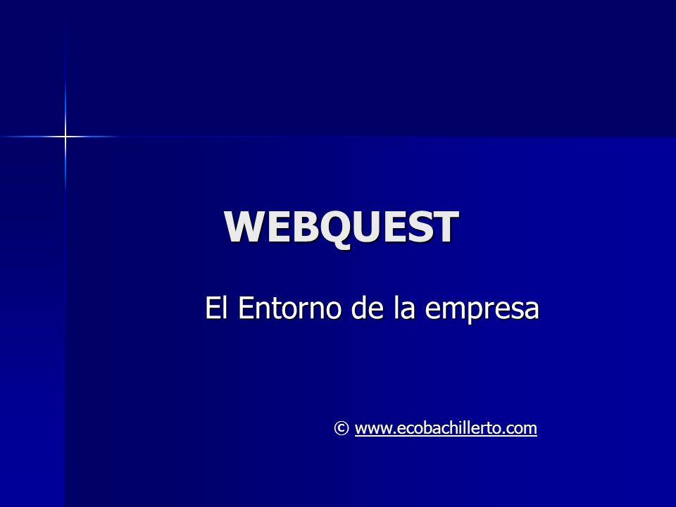 WEBQUEST El Entorno de la empresa © www.ecobachillerto.comwww.ecobachillerto.com