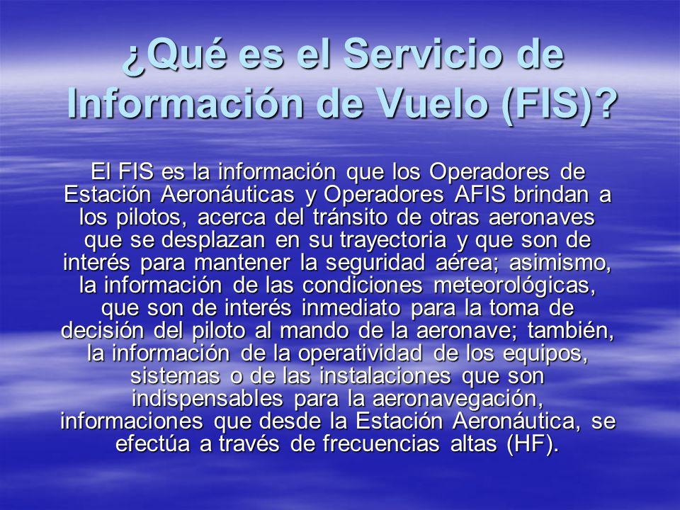 ¿Qué es el Servicio de Información de Vuelo (FIS)? El FIS es la información que los Operadores de Estación Aeronáuticas y Operadores AFIS brindan a lo