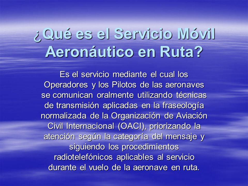 ¿Qué es el Servicio Móvil Aeronáutico en Ruta? Es el servicio mediante el cual los Operadores y los Pilotos de las aeronaves se comunican oralmente ut