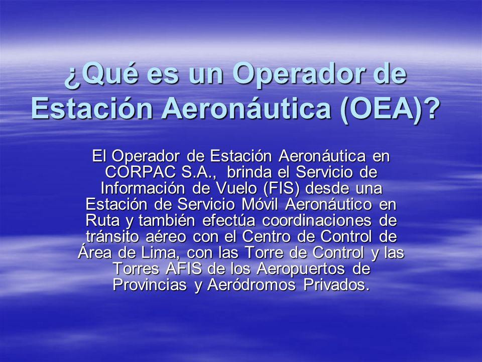 ¿Qué es un Operador de Estación Aeronáutica (OEA)? El Operador de Estación Aeronáutica en CORPAC S.A., brinda el Servicio de Información de Vuelo (FIS