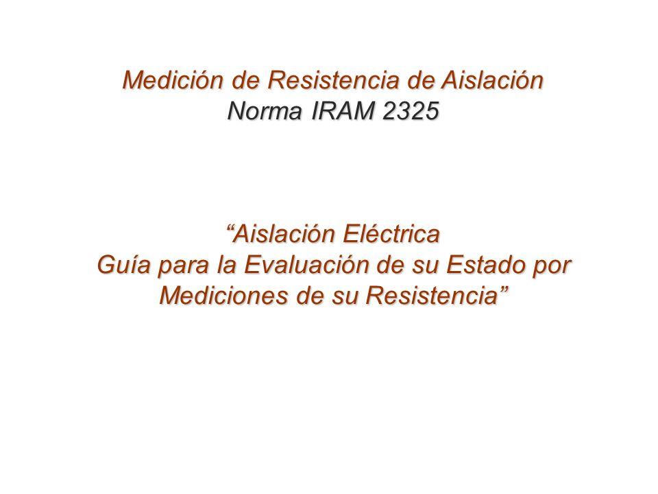 Medición de Resistencia de Aislación Norma IRAM 2325 Aislación Eléctrica Guía para la Evaluación de su Estado por Mediciones de su Resistencia