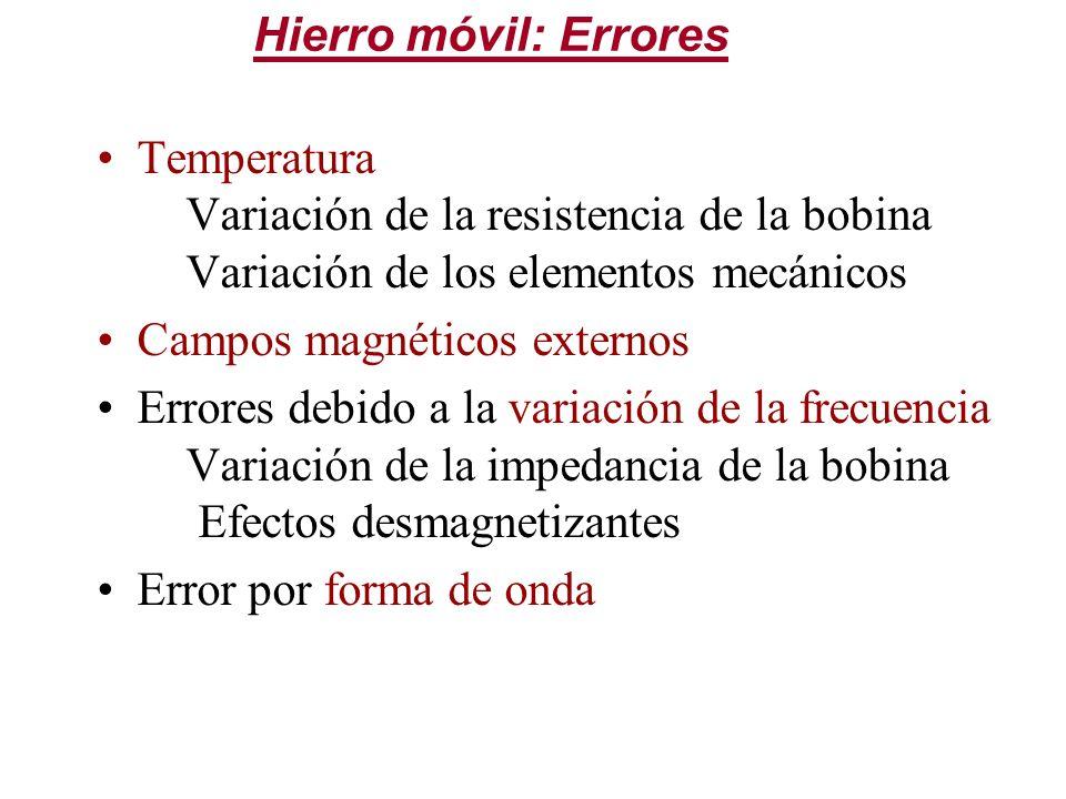Temperatura Variación de la resistencia de la bobina Variación de los elementos mecánicos Campos magnéticos externos Errores debido a la variación de
