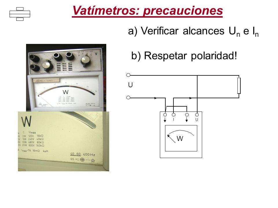 Vatímetros: precauciones b) Respetar polaridad! W U I U a) Verificar alcances U n e I n