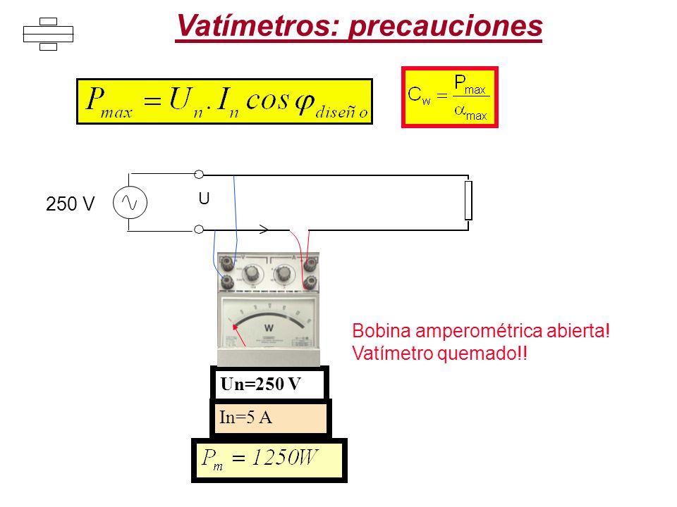 Vatímetros: precauciones U Un=250 V In=5 A 250 V Bobina amperométrica abierta! Vatímetro quemado!!