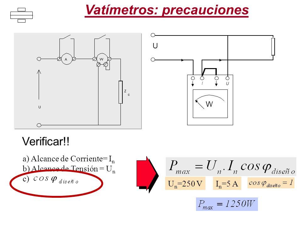 a) Alcance de Corriente= I n b) Alcance de Tensión = U n c) U n =250 VI n =5 A Vatímetros: precauciones W U I U Verificar!!