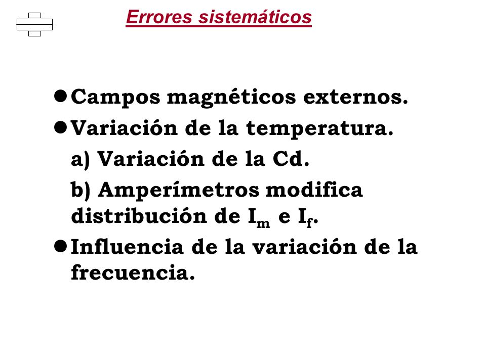 Errores sistemáticos Campos magnéticos externos. Variación de la temperatura. a) Variación de la Cd. b) Amperímetros modifica distribución de I m e I