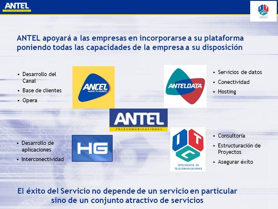 ANTEL apoyará a las empresas en incorporarse a su plataforma poniendo todas las capacidades de la empresa a su disposición Desarrollo del Canal Base d
