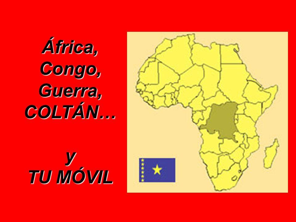 África, Congo, Guerra, COLTÁN… y TU MÓVIL