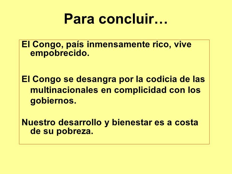 Para concluir… El Congo, país inmensamente rico, vive empobrecido.