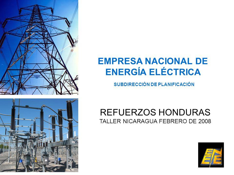 EMPRESA NACIONAL DE ENERGÍA ELÉCTRICA SUBDIRECCIÓN DE PLANIFICACIÓN REFUERZOS HONDURAS TALLER NICARAGUA FEBRERO DE 2008