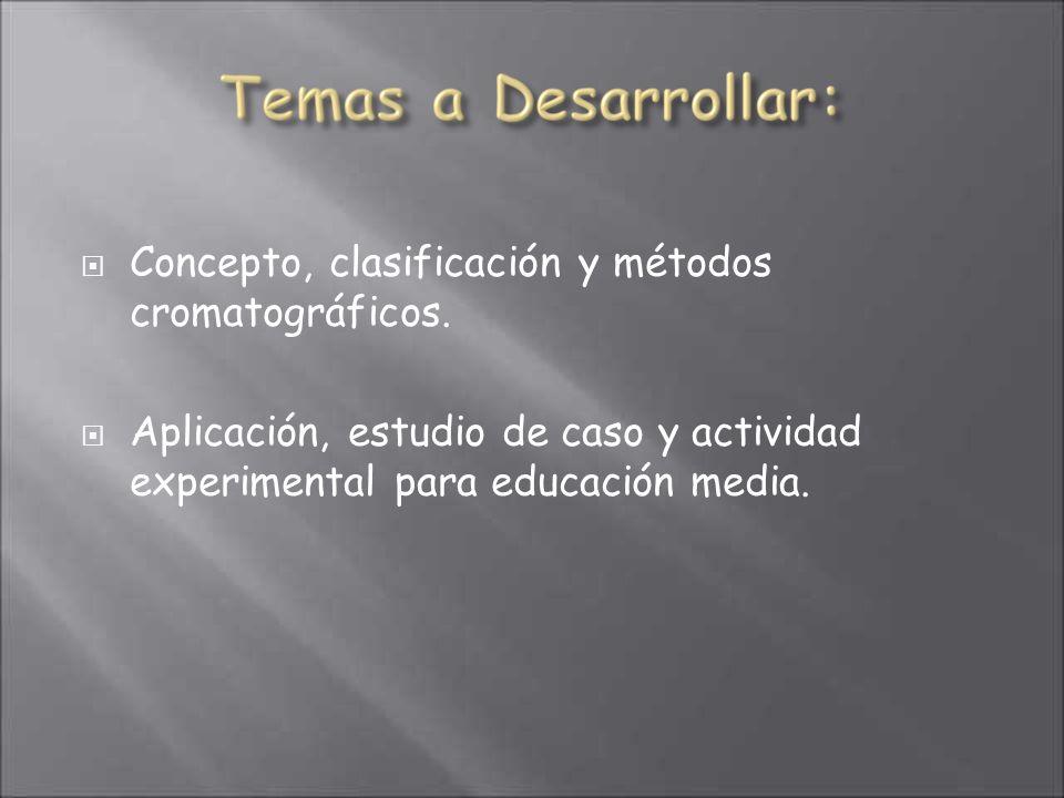 Concepto, clasificación y métodos cromatográficos. Aplicación, estudio de caso y actividad experimental para educación media.