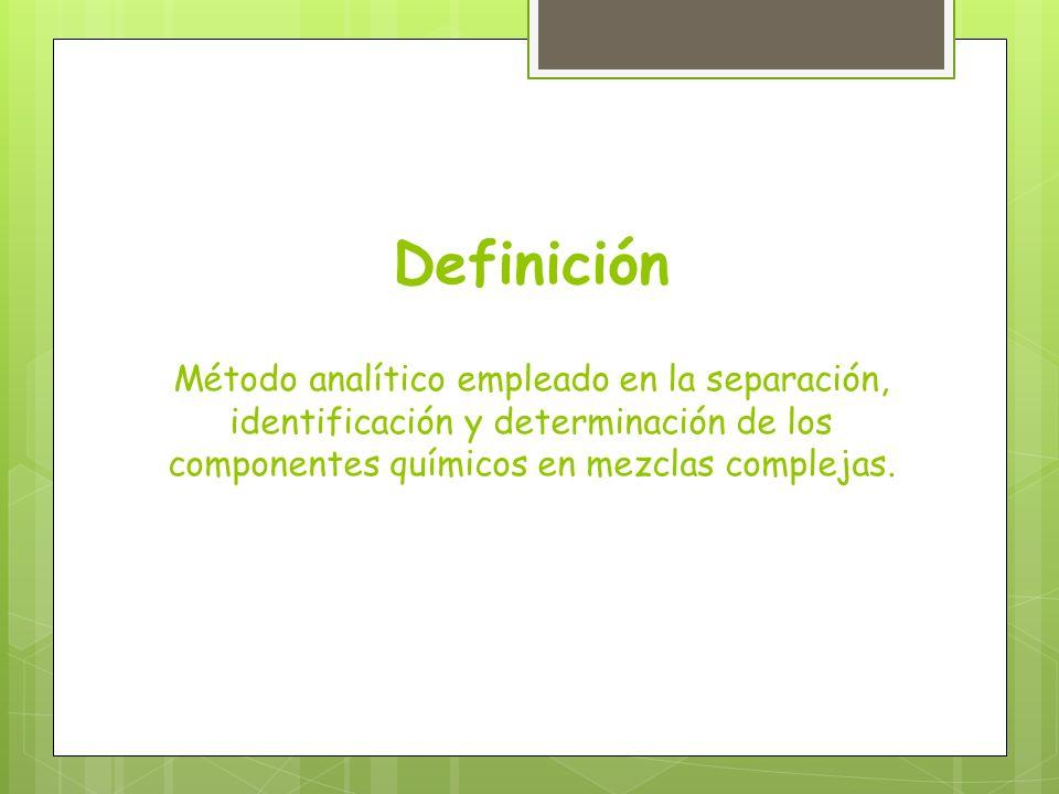 Definición Método analítico empleado en la separación, identificación y determinación de los componentes químicos en mezclas complejas.