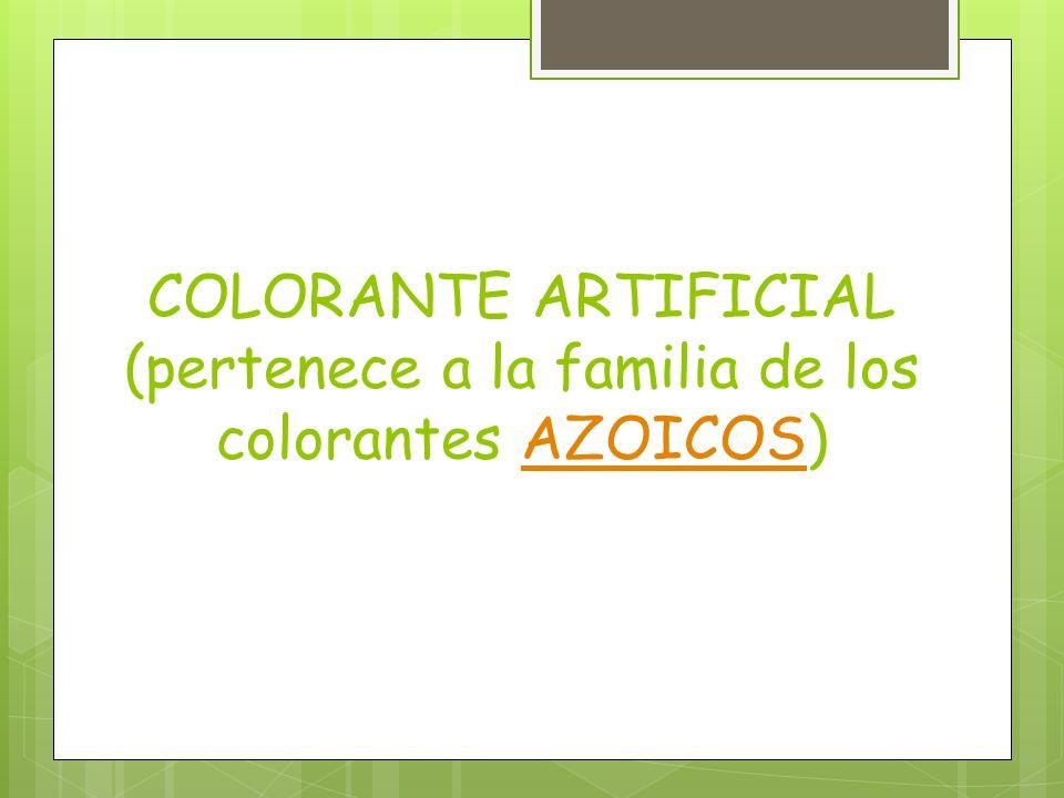 COLORANTE ARTIFICIAL (pertenece a la familia de los colorantes AZOICOS)AZOICOS