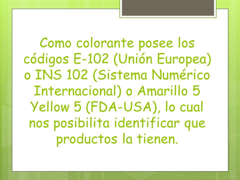 Como colorante posee los códigos E-102 (Unión Europea) o INS 102 (Sistema Numérico Internacional) o Amarillo 5 Yellow 5 (FDA-USA), lo cual nos posibil