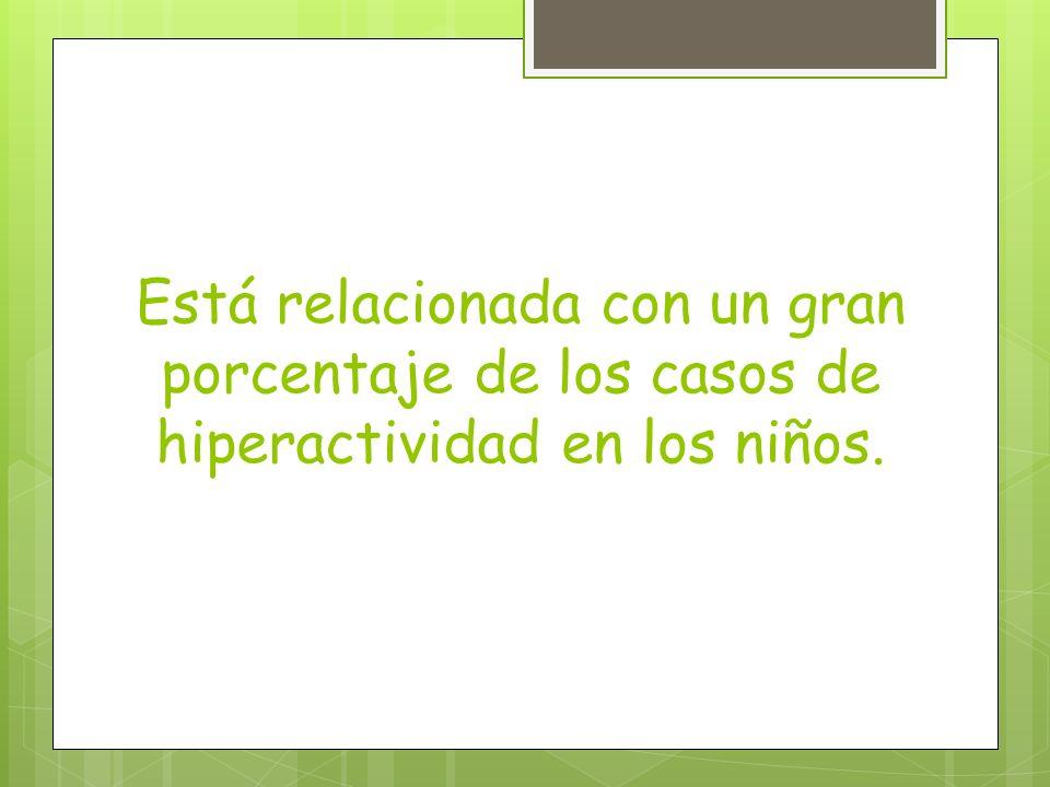 Está relacionada con un gran porcentaje de los casos de hiperactividad en los niños.
