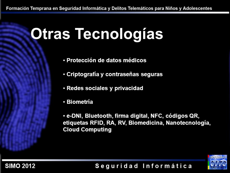 Otras Tecnologías Protección de datos médicos Criptografía y contraseñas seguras Redes sociales y privacidad Biometría e-DNI, Bluetooth, firma digital