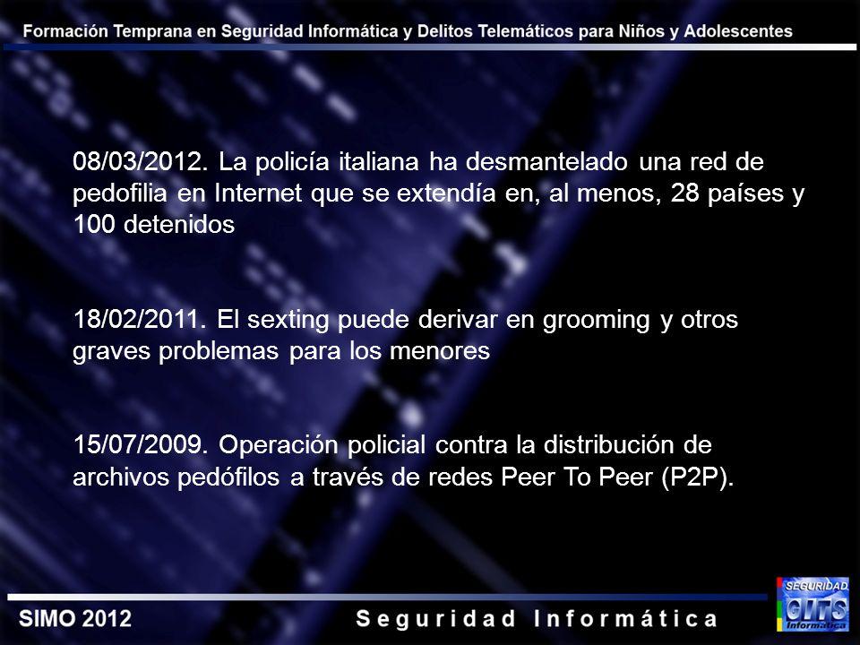 08/03/2012. La policía italiana ha desmantelado una red de pedofilia en Internet que se extendía en, al menos, 28 países y 100 detenidos 18/02/2011. E