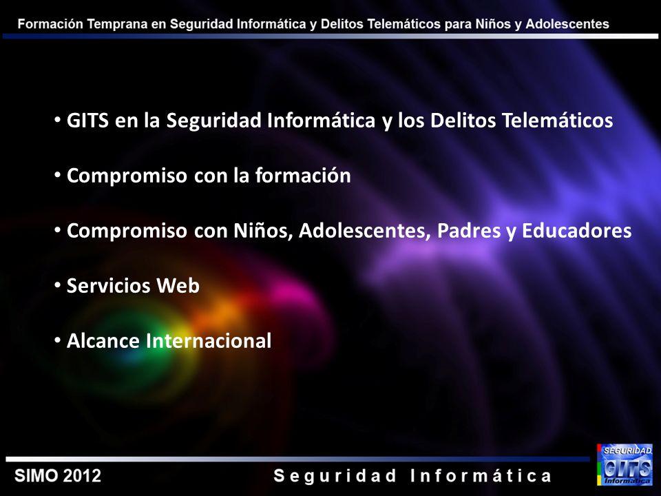 GITS en la Seguridad Informática y los Delitos Telemáticos Compromiso con la formación Compromiso con Niños, Adolescentes, Padres y Educadores Servici