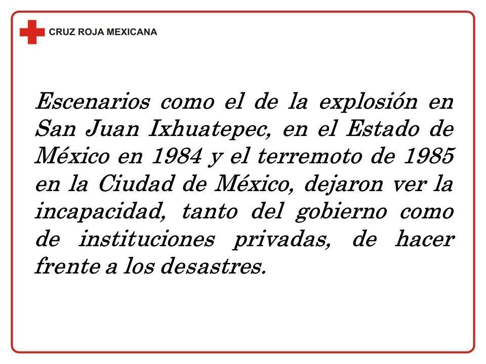 Escenarios como el de la explosión en San Juan Ixhuatepec, en el Estado de México en 1984 y el terremoto de 1985 en la Ciudad de México, dejaron ver l