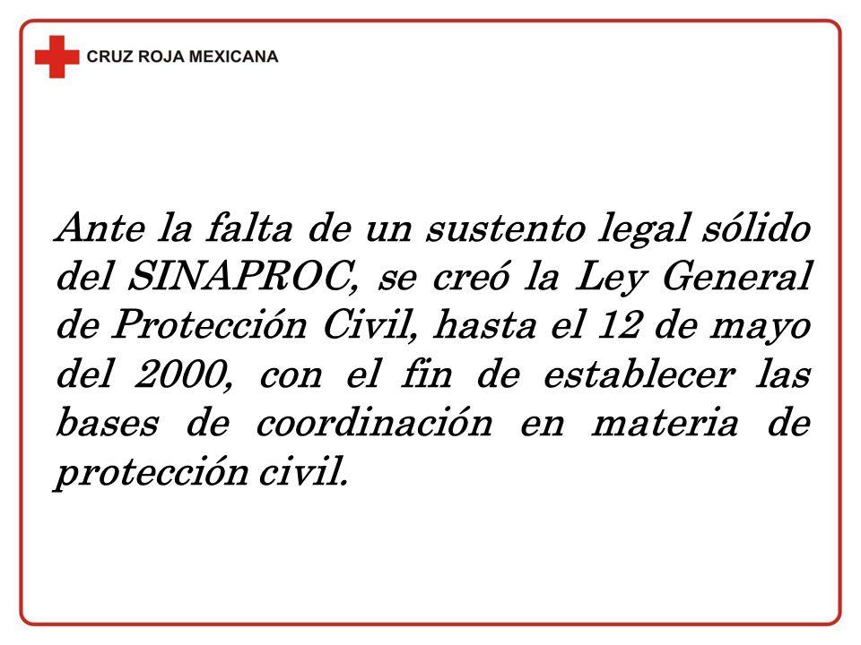 Ante la falta de un sustento legal sólido del SINAPROC, se creó la Ley General de Protección Civil, hasta el 12 de mayo del 2000, con el fin de establ
