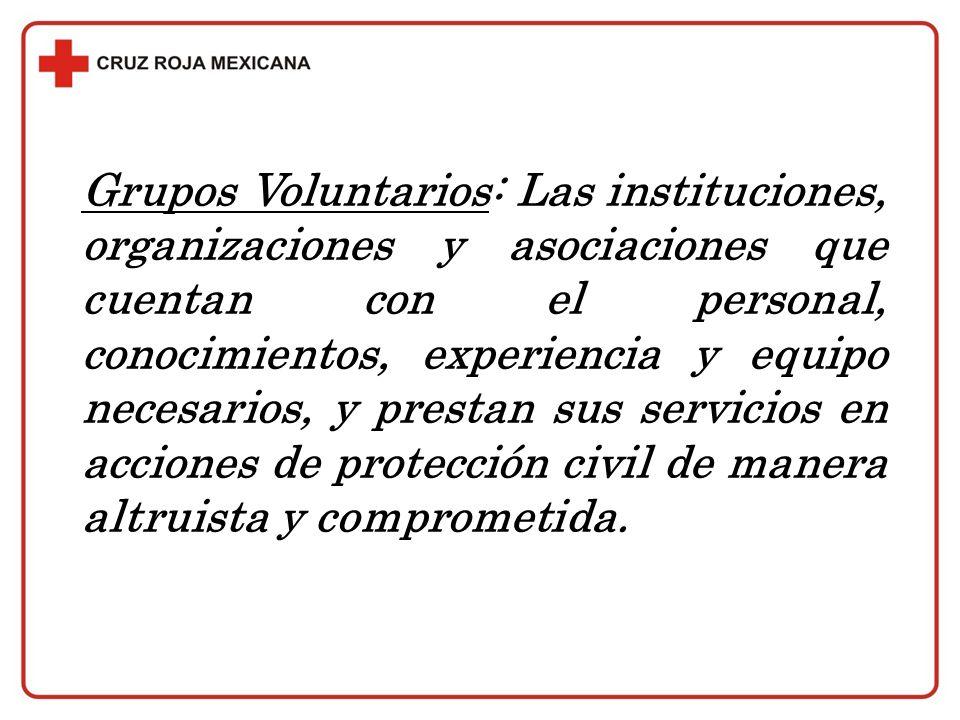 Grupos Voluntarios: Las instituciones, organizaciones y asociaciones que cuentan con el personal, conocimientos, experiencia y equipo necesarios, y pr