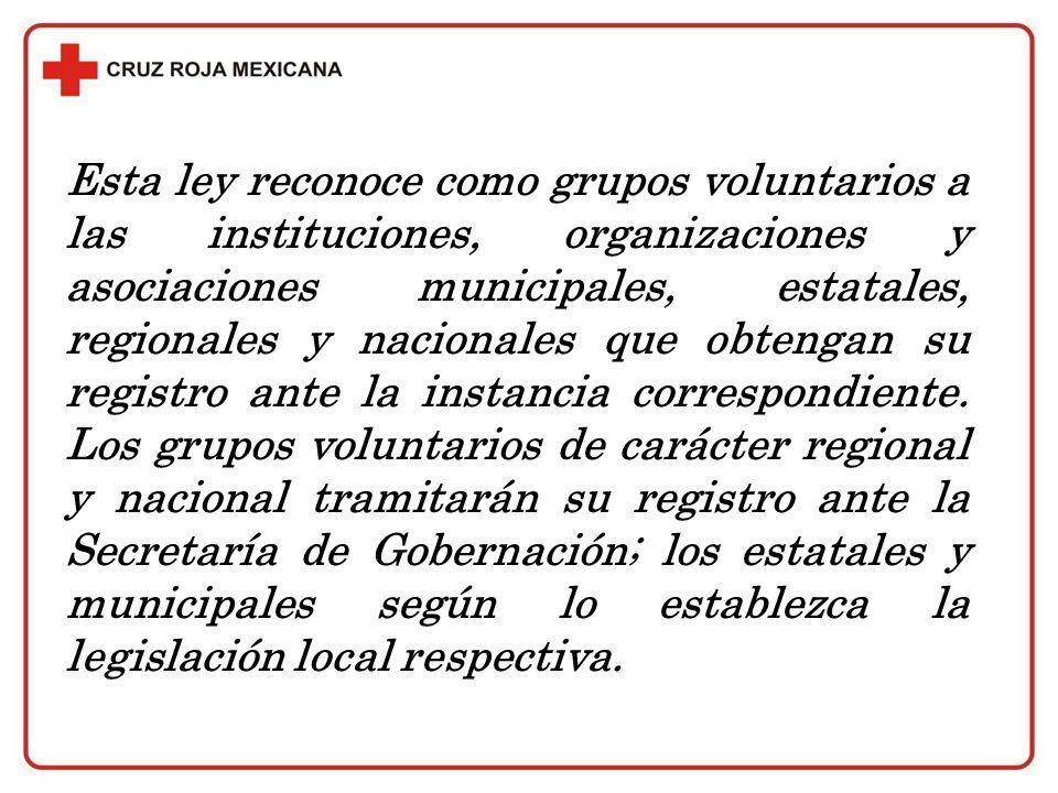 Esta ley reconoce como grupos voluntarios a las instituciones, organizaciones y asociaciones municipales, estatales, regionales y nacionales que obten