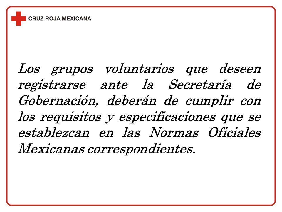 Los grupos voluntarios que deseen registrarse ante la Secretaría de Gobernación, deberán de cumplir con los requisitos y especificaciones que se estab