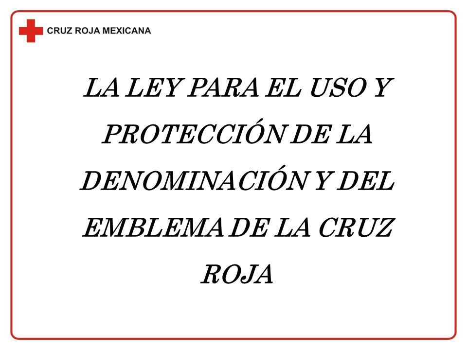 LA LEY PARA EL USO Y PROTECCIÓN DE LA DENOMINACIÓN Y DEL EMBLEMA DE LA CRUZ ROJA