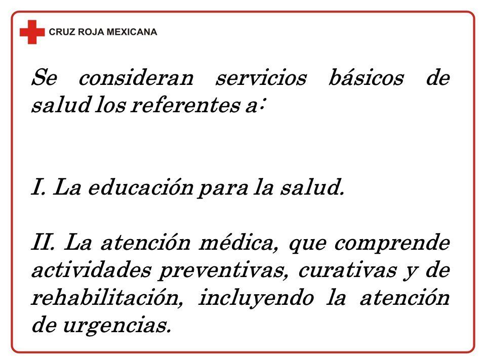 Se consideran servicios básicos de salud los referentes a: I. La educación para la salud. II. La atención médica, que comprende actividades preventiva