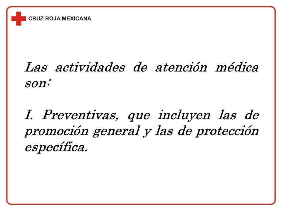 Las actividades de atención médica son: I. Preventivas, que incluyen las de promoción general y las de protección específica.