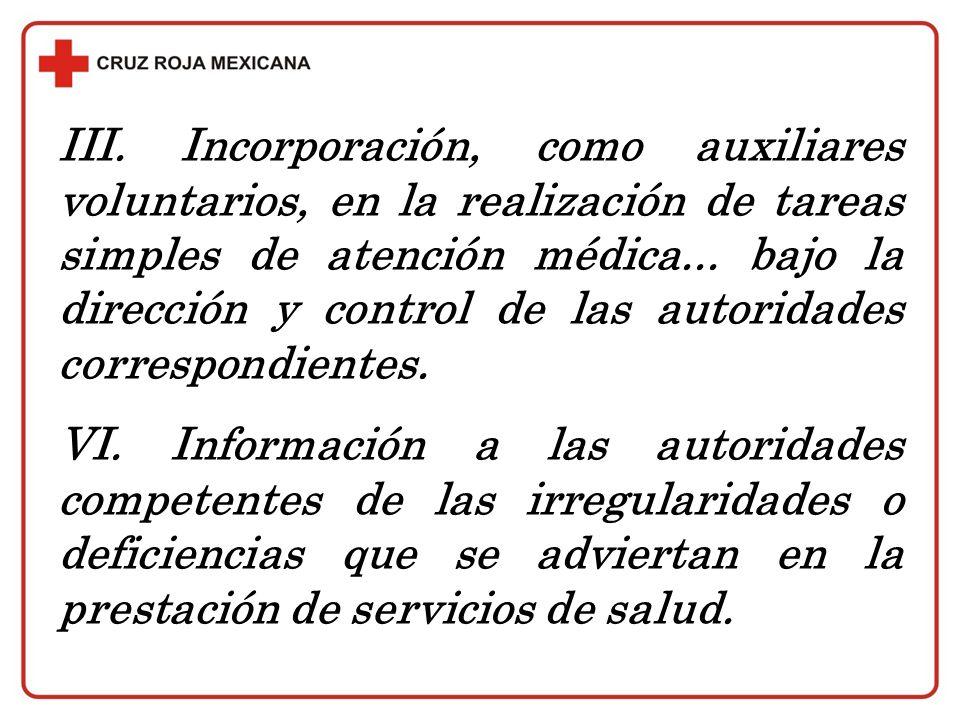 III. Incorporación, como auxiliares voluntarios, en la realización de tareas simples de atención médica... bajo la dirección y control de las autorida