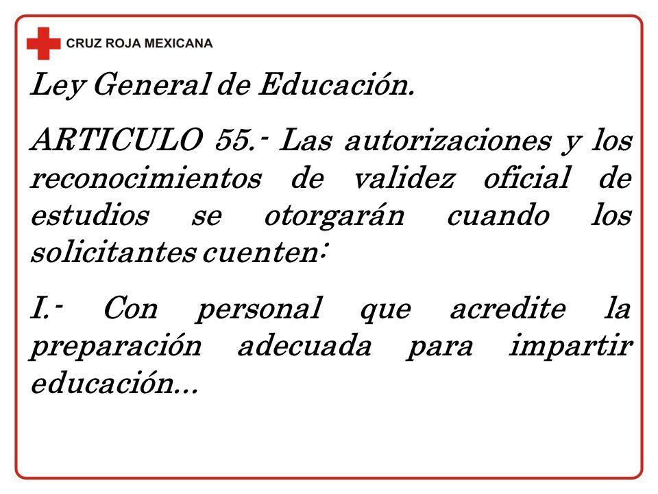 Ley General de Educación. ARTICULO 55.- Las autorizaciones y los reconocimientos de validez oficial de estudios se otorgarán cuando los solicitantes c