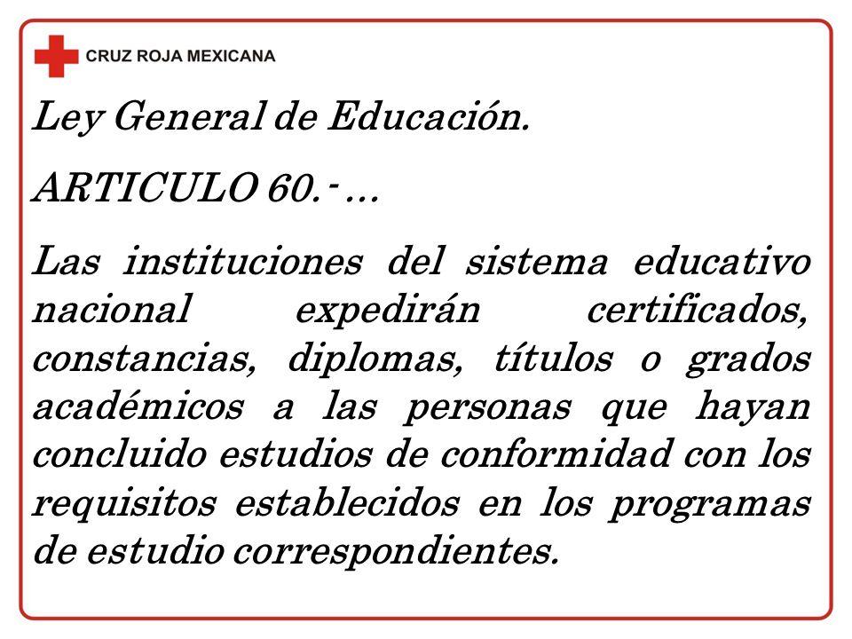 Ley General de Educación. ARTICULO 60.-... Las instituciones del sistema educativo nacional expedirán certificados, constancias, diplomas, títulos o g
