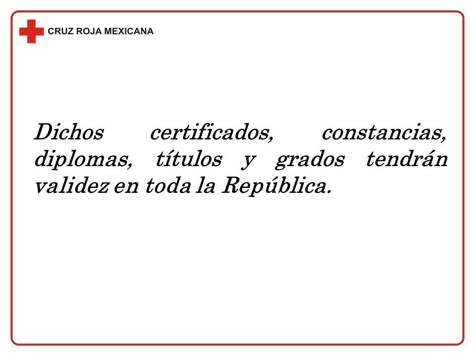 Dichos certificados, constancias, diplomas, títulos y grados tendrán validez en toda la República.