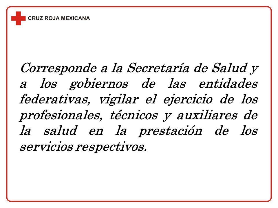 Corresponde a la Secretaría de Salud y a los gobiernos de las entidades federativas, vigilar el ejercicio de los profesionales, técnicos y auxiliares