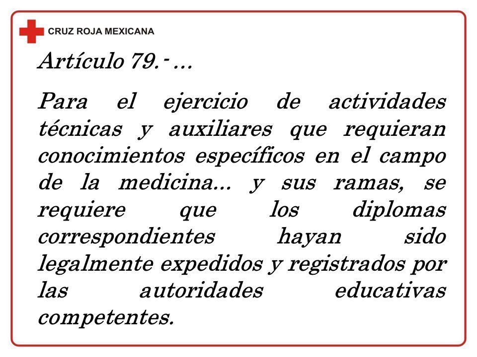 Artículo 79.-... Para el ejercicio de actividades técnicas y auxiliares que requieran conocimientos específicos en el campo de la medicina... y sus ra