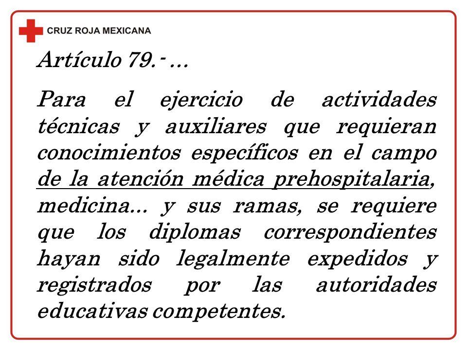 Artículo 79.-... Para el ejercicio de actividades técnicas y auxiliares que requieran conocimientos específicos en el campo de la atención médica preh